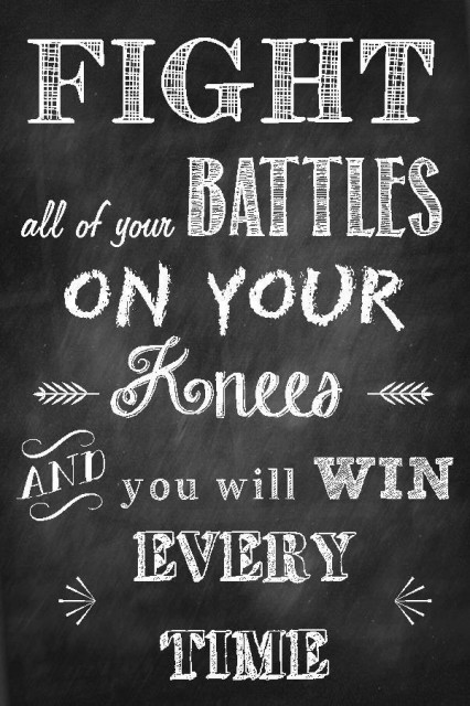 Fight All Of Your Battles On Your Knees