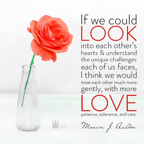 If we could look into each other's hearts - Marvin J. Ashton