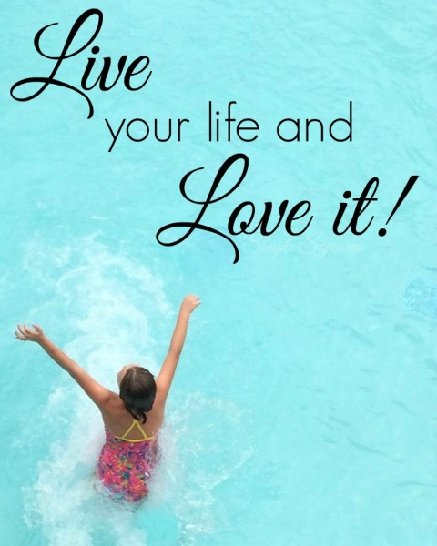 Live your Life and Love it  Simple Sojourns