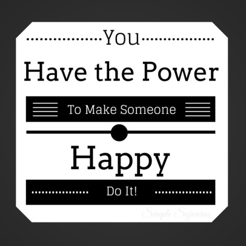 You Have the Power to Make Someone Happy - Simple Sojourns