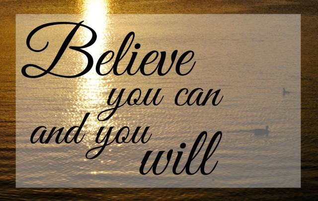 Believe You Can and You Will - Simple Sojourns
