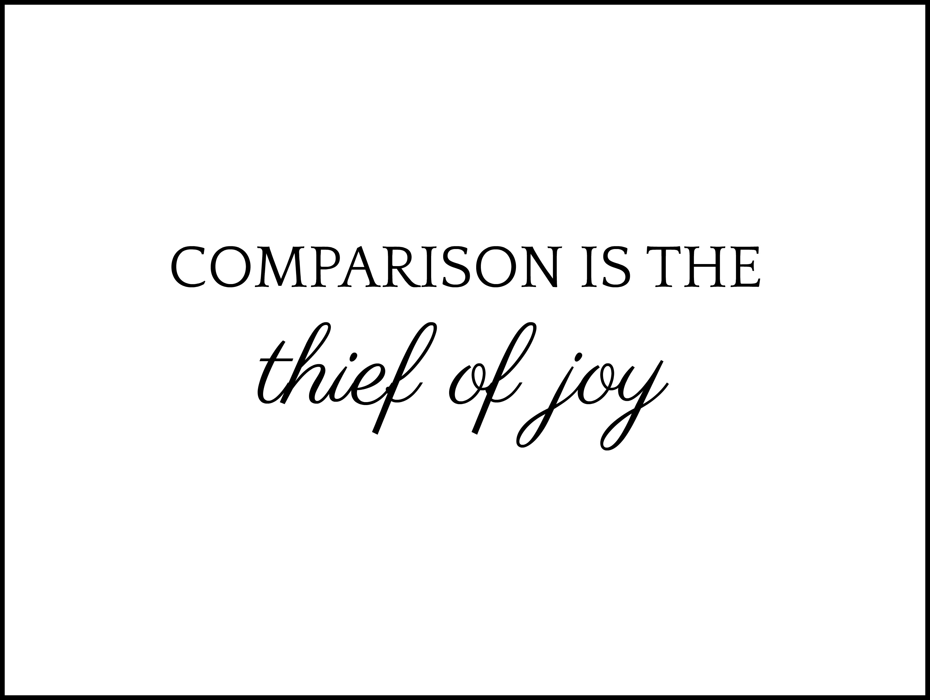 Comparison is the Thief of Joy